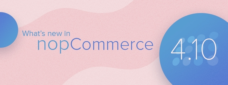 What's new in nopCommerce 4.10 - .NET Core 2.1