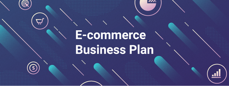 E-commerce Business Plan - What is it and How to Write One?